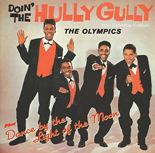 Doin' The Hully Gully + Dance By The Light Of The Moon + 5 Bonus Tracks by Olympics (2011-04-12)