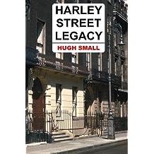 Harley Street Legacy by Hugh Small (2013-11-13)