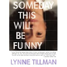 Someday This Will Be Funny by Lynne Tillman (2011-04-22)
