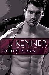 On My Knees: A Stark Novel (Stark International) by J. Kenner (2015-06-23)