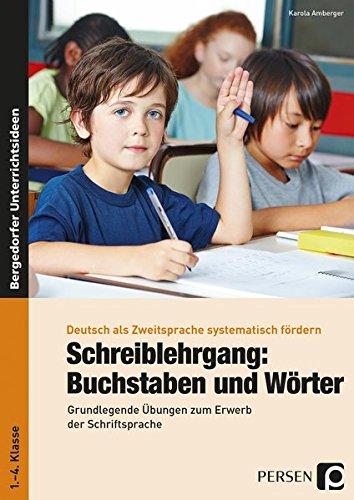 Schreiblehrgang: Buchstaben und Wörter - GS: Grundlegende Übungen zum Erwerb der Schriftsprache - für Seiteneinsteiger ohne Deutschkenntnisse (1. bis ... (Deutsch als Zweitsprache syst. fördern - GS)