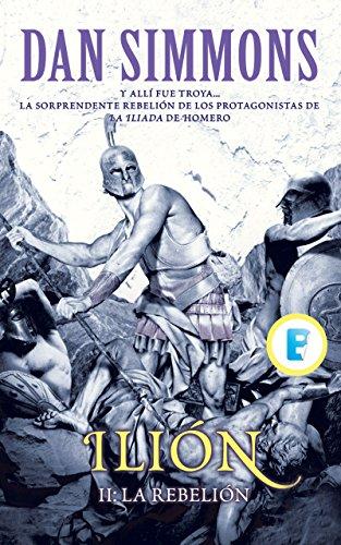 La rebelión (Ilion Vol. II): PARTE DE OBRA COMPLETA. VOL. 2 por Dan Simmons