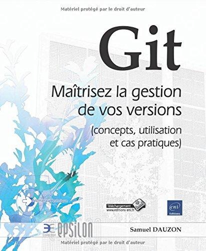Git - Maîtrisez la gestion de vos versions (concepts, utilisation et cas pratiques) par Samuel DAUZON
