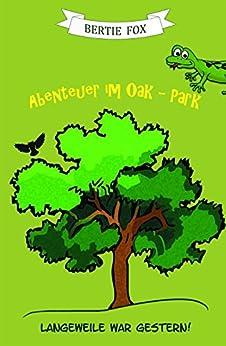Abenteuer im Oak-Park: Langeweile war gestern! (German Edition) by [Bertie Fox]