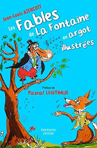 Les fables de la Fontaine en argot illustrées: Préface de Pascal Legitimus.