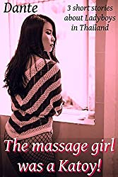 The Massage Girl was a Katoy!  : 3 short stories about Ladyboys in Thailand