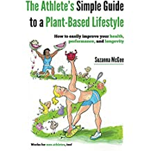 The Athlete's Simple Guide to a Plant-Based Lifestyle: How to easily improve your health, performance, and longevity. Works for non-athletes, too! (English Edition)