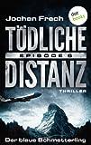 TÖDLICHE DISTANZ - Episode 6: Der blaue Schmetterling: Thriller von Jochen Frech
