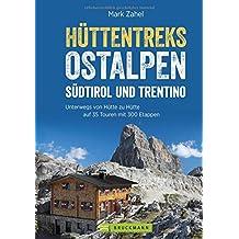 Hüttentreks: Hüttentreks Ostalpen. 47 Touren, 270 Etappen durch Südtirol und im Trentino. Wanderführer zum Bergwandern von Hütte zu Hütte in den Ostalpen. (Erlebnis Bergsteigen)
