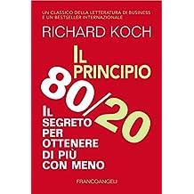 Il principio 80/20. Il segreto per ottenere di più con meno: Il segreto per ottenere di più con meno (Italian Edition)