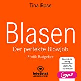 Blasen - Der perfekte Blowjob | Erotischer Hörbuch Ratgeber MP3CD Als BlowJobGöttin wird er dir aus der Hand fressen ...