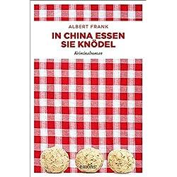 In China essen sie Knödel: Kriminalroman