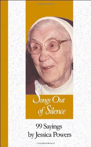 Songs Out Of Silence 99 Sayings By Jessica Powers 99 Words To Live By