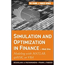Simulation and Optimization in Finance + Website: Modeling with MATLAB, @Risk, or VBA (Frank J. Fabozzi Series)