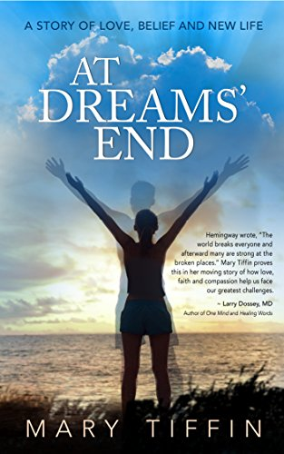 At Dreams End: A Story of Love, Belief and New Life ...