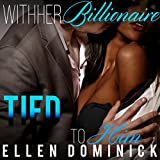 Tied to Him: With Her Billionaire, Book 5