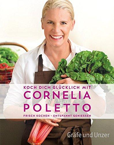 Image of Koch dich glücklich mit Cornelia Poletto: Frisch kochen - entspannt genießen (Gräfe und Unzer Einzeltitel)