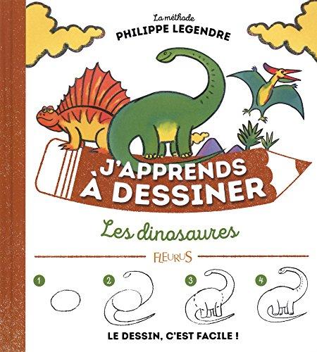 J'apprends à dessiner les dinosaures par Philippe Legendre