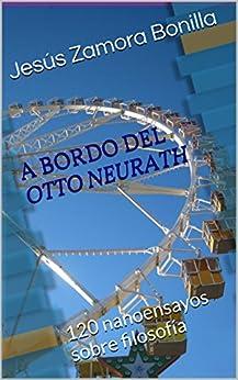 """A bordo del """"Otto Neurath"""": 120 nanoensayos sobre filosofía de [Bonilla, Jesús Zamora]"""