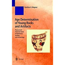 Age Determination of Young Rocks and Artifacts: Physical and Chemical Clocks in Quaternary Geology and Archaeology (Natural Science in Archaeology) by G?nther A. Wagner (1998-06-02)
