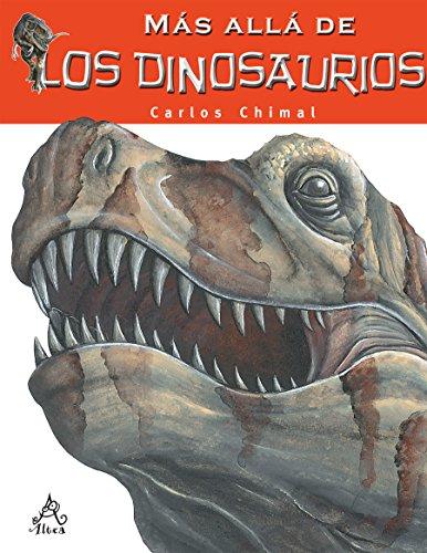 Más Allá de Los Dinosaurios / Farther Than the Dinosaurs por Carlos Chimal