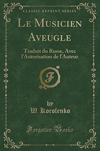 Le Musicien Aveugle: Traduit Du Russe, Avec l'Autorisation de l'Auteur (Classic Reprint) par W Korolenko