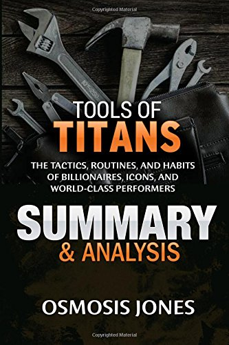 Tools of Titans: The Tactics, Routines, and Habits of Billionaires, Icons, and World-Class Performers | Summary & Analysis