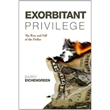 Exorbitant Privilege: The Rise and Fall of the Dollar by Barry Eichengreen (2012-09-27)
