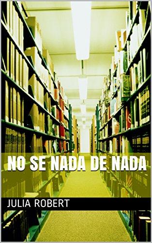 NO SE NADA DE NADA por JULIA  ROBERT