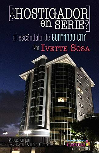 ¿Hostigador en serie?: El escándalo de Guaynabo City por Ivette Sosa