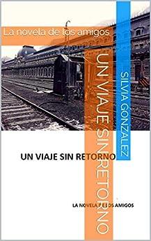 Un Viaje Sin Retorno: La Novela De Los Amigos por Silvia Gonzalez