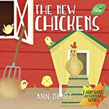 The New Chickens (Little Friends: Farmyard Adventures Series Book 3)