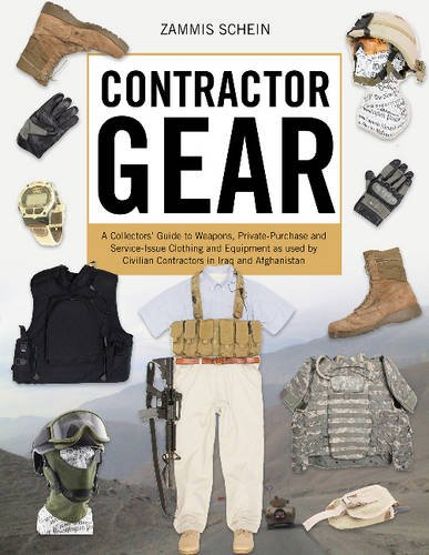 Preisvergleich Produktbild Contractor Gear: A Collectors' Guide to Weapons, Private-Purchase and Service-Issue Clothing and Equipment as used by Civilian Contractors in Iraq and Afghanistan
