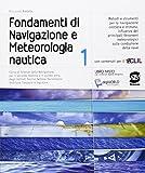 Fondamenti di navigazione e meteorologia nautica. Corso di scienze della navigazione. Per gli Ist. tecnici. Con e-book. Con espansione online: 1
