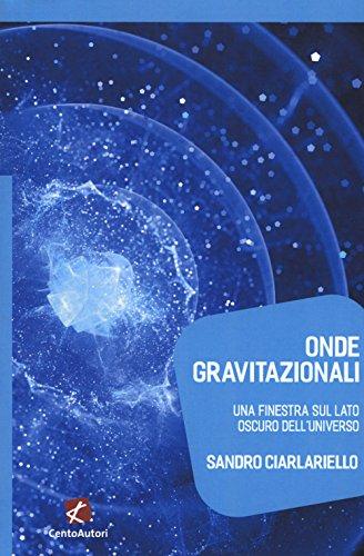 Onde gravitazionali. Una finestra sul lato oscuro dell'universo di Sandro Ciarlariello