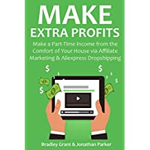 MAKE EXTRA PROFITS (2 in 1 bundle): Make a Part-Time Income from the Comfort of Your House via Affiliate Marketing & Aliexpress Dropshipping (English Edition)