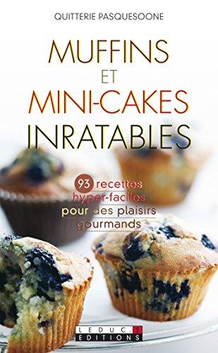 Muffins et mini-cakes inratables: Recettes hyper-faciles pour des plaisirs gourmands par Quitterie Pasquesoone