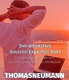 Der ultimative Amazon Experten-Kurs: Erfolgreich Geld verdienen auf dem größten Online-Marktplatz