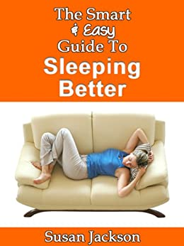 the smart easy guide to sleeping better how to develop better sleep habits solve sleep. Black Bedroom Furniture Sets. Home Design Ideas