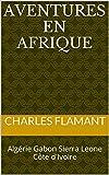 Aventures en Afrique: Algérie Gabon Sierra Leone Côte d'Ivoire