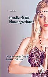 Handbuch für Blumengöttinnen: 70 Inspirationen für dein inneres Wachstum