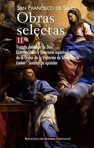 Obras selectas de San Francisco de Sales, II: Tratado del amor de Dios; Constituciones y Directorio espiritual de la Orden de la Visitación de Santa María; Cartas; Semblanza epistolar: 2 (NORMAL)