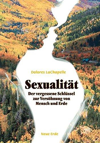 Sexualität: Der vergessene Schlüssel zur Versöhnung von Mensch und Erde