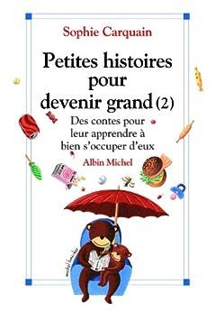 Petites histoires pour devenir grand - tome 2 : Des contes pour leur apprendre à bien s'occuper d'eux par [Carquain, Sophie]