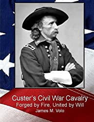 Custer's Civil War Cavalry: Forged by Fire, United by Will: Volume 8 (Traditional American History Series)