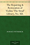 The Repairing & Restoration of Violins 'The Strad' Library, No. XII. (English Edition)