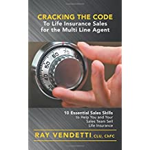 Cracking the Code to Life Insurance Sales for the Multi Line Agent: 10 Essential Sales Skills to Help You and Your Sales Team Sell Life Insurance
