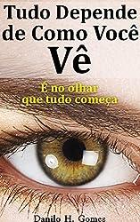 Tudo Depende de Como Você Vê: É no olhar que tudo começa (Portuguese Edition)