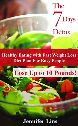 The 7 Days Detox: Healthy Eating with Fast Weight Loss