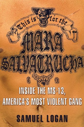 This Is for the Mara Salvatrucha: Inside the MS-13, America's Most Violent Gang por Samuel Logan